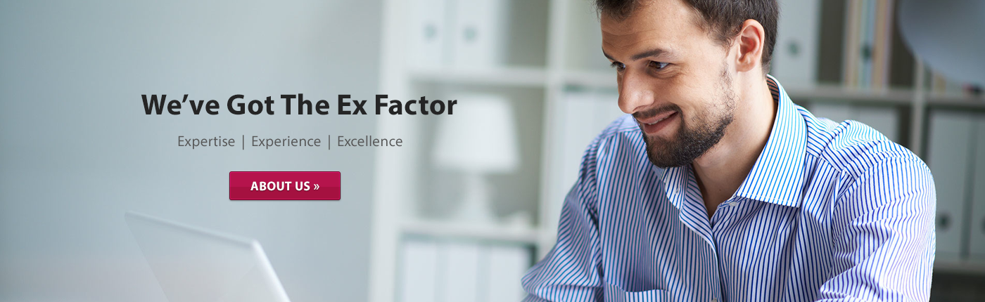 We have the ex factor - expertise experience excellence